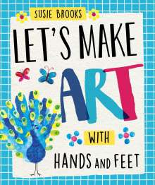 Susie Brooks: Let's Make Art: With Hands and Feet, Buch