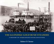 Robert D. Turner: The Klondike Gold Rush Steamers: A History of Yukon River Steam Navigation, Buch
