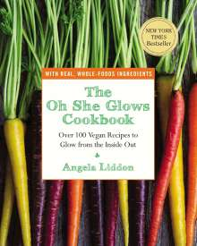 Angela Liddon: The Oh She Glows Cookbook: Over 100 Vegan Recipes to Glow from the Inside Out, Buch