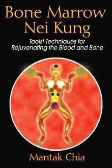 Mantak Chia: Bone Marrow Nei Kung: Taoist Techniques for Rejuvenating the Blood and Bone, Buch