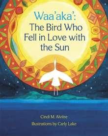 Cindi Alvitre: Waa'aka': The Bird Who Fell in Love with the Sun, Buch