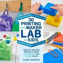 Eldrid Sequeira: 3D Printing and Maker Lab for Kids, Buch