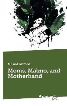 Masud Ahmed: Moms, Malmo, and Motherhand, Buch