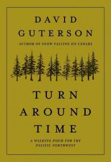 David Guterson: Turn Around Time: A Walking Poem for the Pacific Northwest, Buch