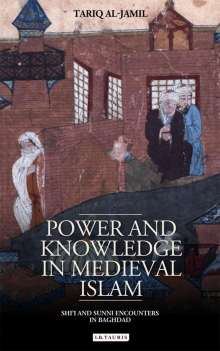 Tariq Al-Jamil: Power and Knowledge in Medieval Islam, Buch
