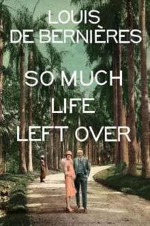 Louis de Bernières: So Much Life Left Over, Buch