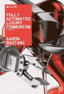 Aaron Bastani: Fully Automated Luxury Communism, Buch