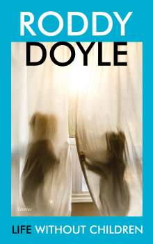 Roddy Doyle: Life Without Children, Buch