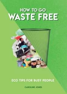 Caroline Jones: How to Go Waste Free, Buch