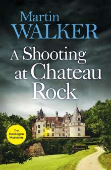 Martin Walker: A Shooting at Chateau Rock, Buch