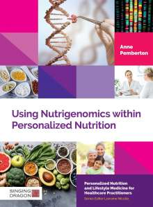 Anne Pemberton: Using Nutrigenomics Within Personalized Nutrition: A Practitioner's Guide, Buch