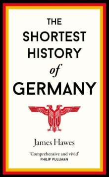 James Hawes: The Shortest History of Germany, Buch