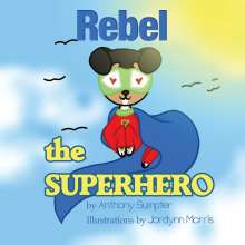 Anthony Sumpter: Rebel the Superhero, Buch