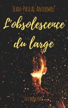 Jean-Pascal Ansermoz: L'obsolescence du large, Buch