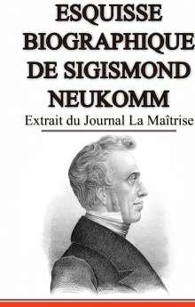 Nicolas de Sempach: Esquisse Biographique de Sigismond Neukomm,  Écrit par lui-même., Buch