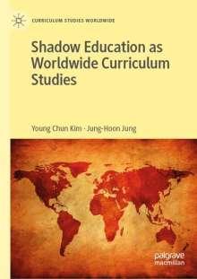 Young Chun Kim: Shadow Education as Worldwide Curriculum Studies, Buch