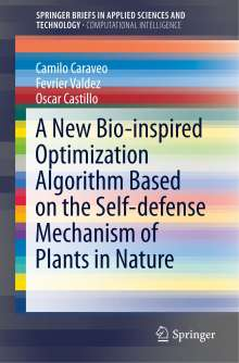 Camilo Caraveo: A New Bio-inspired Optimization Algorithm Based on the Self-defense Mechanism of Plants in Nature, Buch