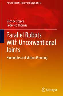 Patrick Grosch: Parallel Robots With Unconventional Joints, Buch