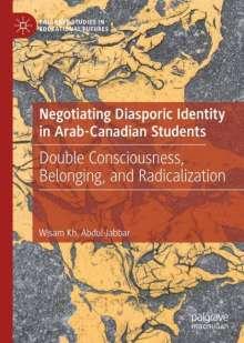 Wisam Kh. Abdul-Jabbar: Negotiating Diasporic Identity in Arab-Canadian Students, Buch