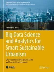 Simon Elias Bibri: Big Data Science and Analytics for Smart Sustainable Urbanism, Buch