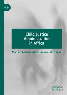 Mariam Adepeju Abdulraheem-Mustapha: Child Justice Administration in Africa, Buch