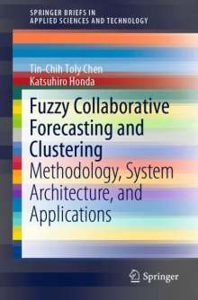Tin-Chih Toly Chen: Fuzzy Collaborative Forecasting and Clustering, Buch
