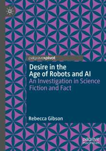 Rebecca Gibson: Desire in the Age of Robots and AI, Buch