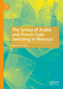 Mustapha Aabi: The Syntax of Arabic and French Code Switching in Morocco, Buch