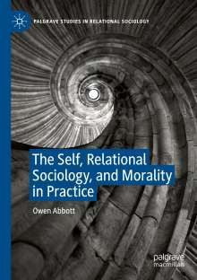 Owen Abbott: The Self, Relational Sociology, and Morality in Practice, Buch