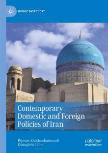 Pejman Abdolmohammadi: Contemporary Domestic and Foreign Policies of Iran, Buch