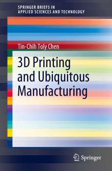 Tin-Chih Toly Chen: 3D Printing and Ubiquitous Manufacturing, Buch