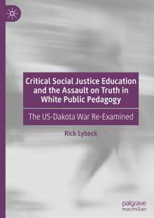Rick Lybeck: Critical Social Justice Education and the Assault on Truth in White Public Pedagogy, Buch
