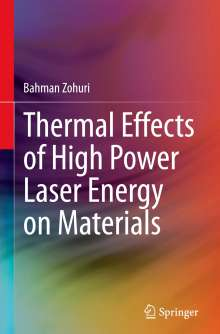 Bahman Zohuri: Thermal Effects of High Power Laser Energy on Materials, Buch