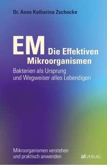 Anne Katharina Zschocke: EM - Die Effektiven Mikroorganismen, Buch
