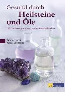 Werner Kühni: Gesund durch Heilsteine und Öle, Buch