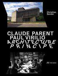 Christian Sander: Claude Parent, Paul Virilio - Architecture Principe, Buch