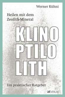 Werner Kühni: Heilen mit dem Zeolith-Mineral Klinoptilolith, Buch