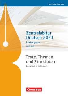 Diana Sackmann: Texte, Themen und Strukturen - Nordrhein-Westfalen - Zentralabitur Deutsch 2021. Arbeitsheft- Leistungskurs, Buch
