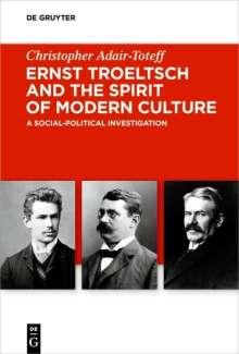 Christopher Adair-Toteff: Ernst Troeltsch and the Spirit of Modern Culture, Buch