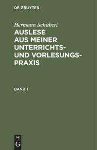 Hermann Schubert: Auslese aus meiner Unterrichts- und Vorlesungspraxis, Band 1, Buch