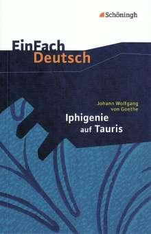 Johann Wolfgang von Goethe: Iphigenie auf Tauris: Ein Schauspiel. EinFach Deutsch Textausgaben, Buch