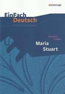 Friedrich von Schiller: Maria Stuart. EinFach Deutsch Unterrichtsmodelle, Buch