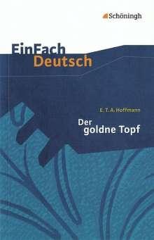 Ernst Theodor Amadeus Hoffmann: Der goldne Topf. EinFach Deutsch Textausgaben, Buch