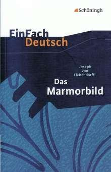 Joseph von Eichendorff: Das Marmorbild. EinFach Deutsch Textausgaben, Buch