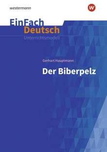 Gerhart Hauptmann: Der Biberpelz: Gymnasiale Oberstufe. EinFach Deutsch Unterrichtsmodelle, Buch