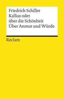 Friedrich von Schiller: Kallias oder über die Schönheit. Über Anmut und Würde, Buch