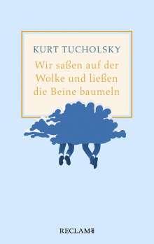 Kurt Tucholsky: Wir saßen auf der Wolke und ließen die Beine baumeln, Buch
