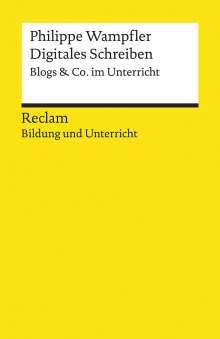 Philippe Wampfler: Digitales Schreiben. Blogs & Co. im Unterricht, Buch