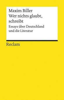 Maxim Biller: Wer nichts glaubt, schreibt, Buch