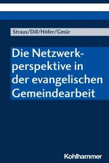 Florian Straus: Die Netzwerkperspektive in der evangelischen Gemeindearbeit, Buch